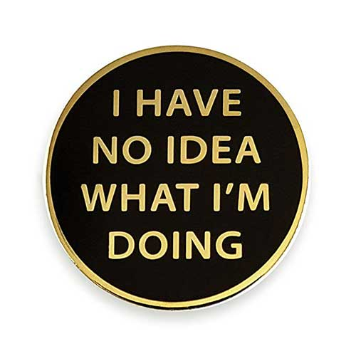 4. Pinsanity I Have No Idea What I'm Doing Enamel Lapel Pin