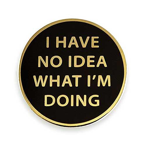 4. Pinsanity I Have No Idea What I'm Doing Enamel Lapel Pin